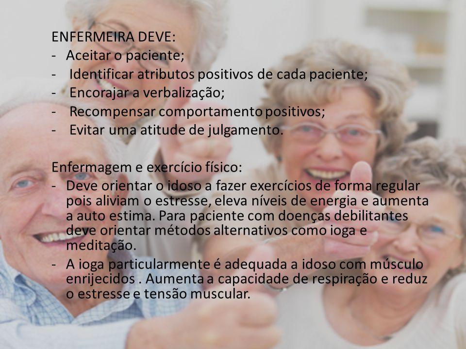 ENFERMEIRA DEVE: Aceitar o paciente; Identificar atributos positivos de cada paciente; Encorajar a verbalização;