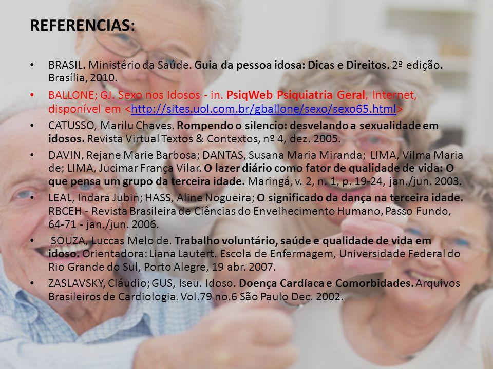 REFERENCIAS: BRASIL. Ministério da Saúde. Guia da pessoa idosa: Dicas e Direitos. 2ª edição. Brasília, 2010.