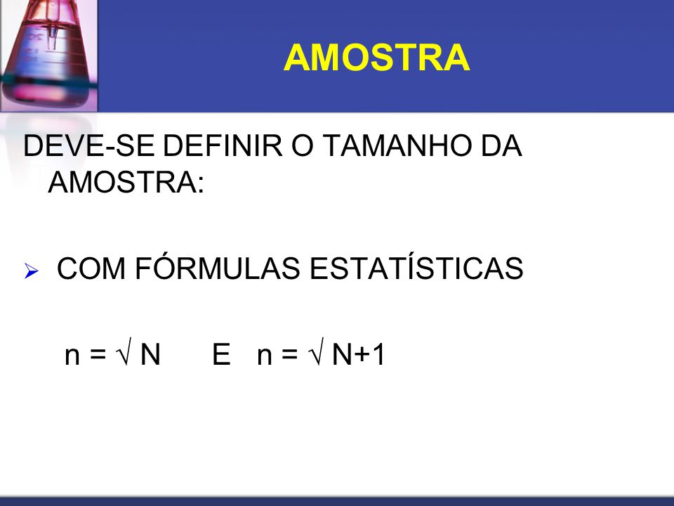 AMOSTRA DEVE-SE DEFINIR O TAMANHO DA AMOSTRA: