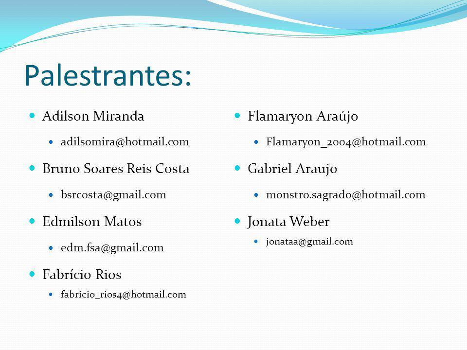 Palestrantes: Adilson Miranda Flamaryon Araújo Bruno Soares Reis Costa