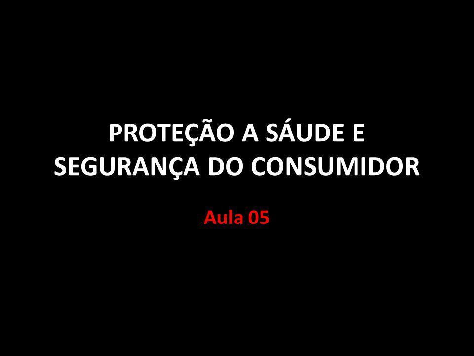PROTEÇÃO A SÁUDE E SEGURANÇA DO CONSUMIDOR