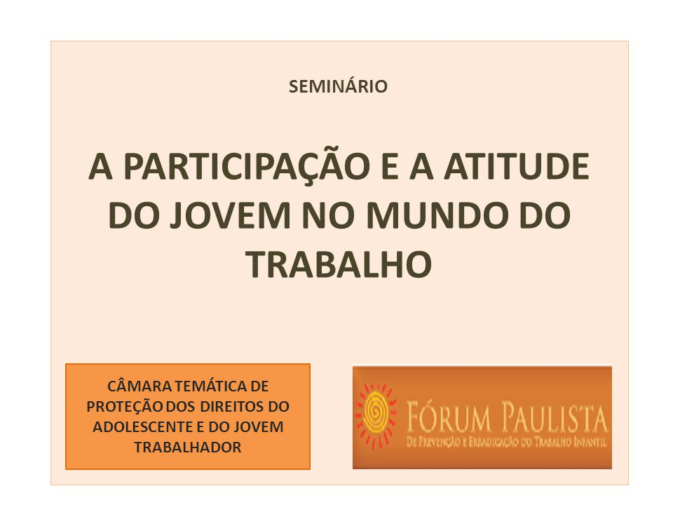 sEMINÁRIO A PARTICIPAÇÃO E A ATITUDE DO JOVEM NO MUNDO DO TRABALHO