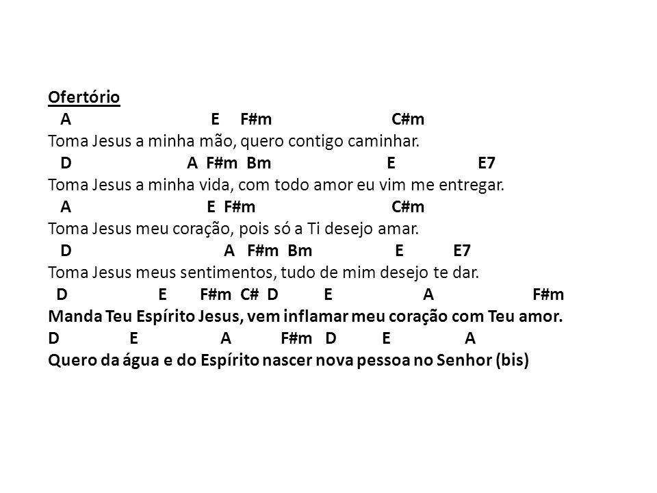 Ofertório A E F#m C#m. Toma Jesus a minha mão, quero contigo caminhar.