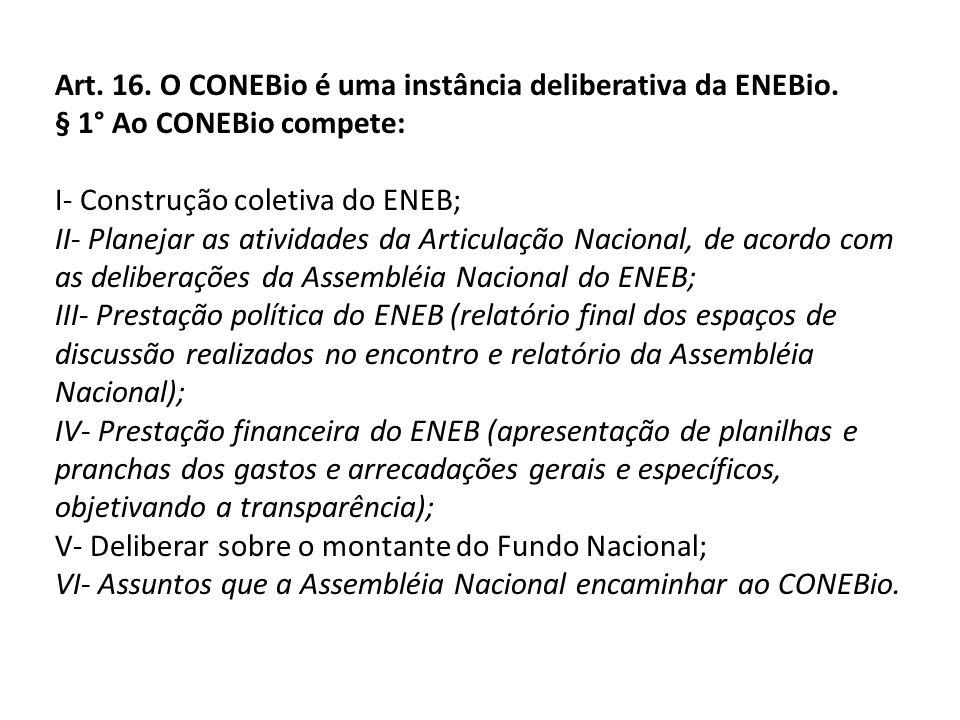 Art. 16. O CONEBio é uma instância deliberativa da ENEBio.