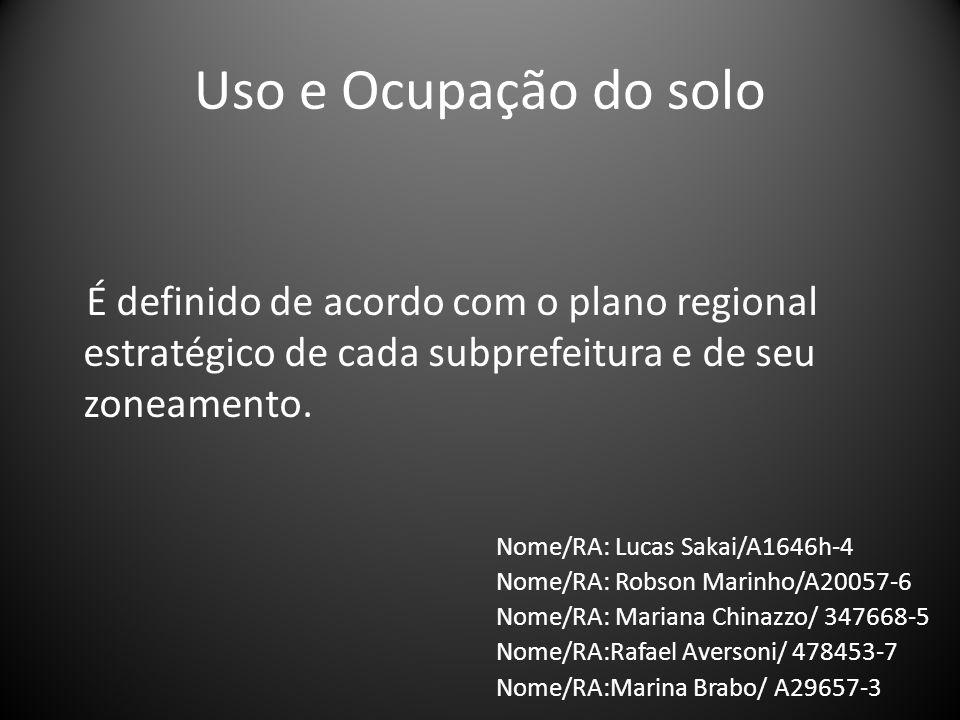 Uso e Ocupação do solo É definido de acordo com o plano regional estratégico de cada subprefeitura e de seu zoneamento.