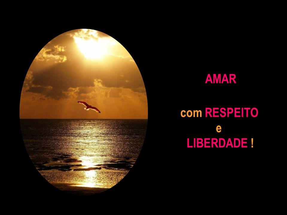 AMAR com RESPEITO e LIBERDADE !