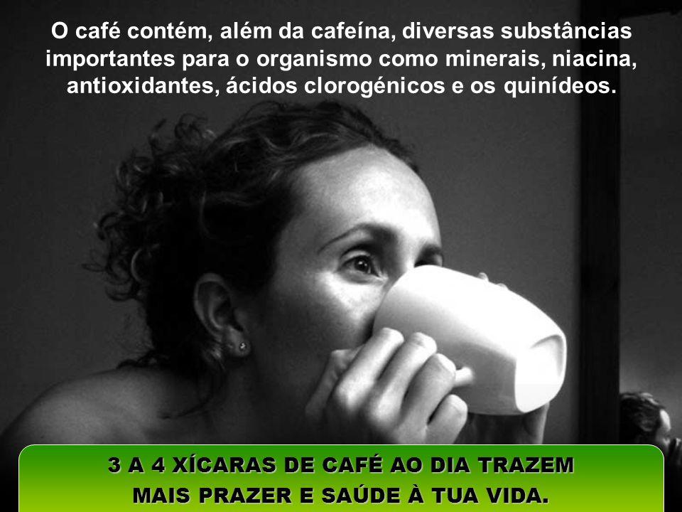 3 A 4 XÍCARAS DE CAFÉ AO DIA TRAZEM MAIS PRAZER E SAÚDE À TUA VIDA.