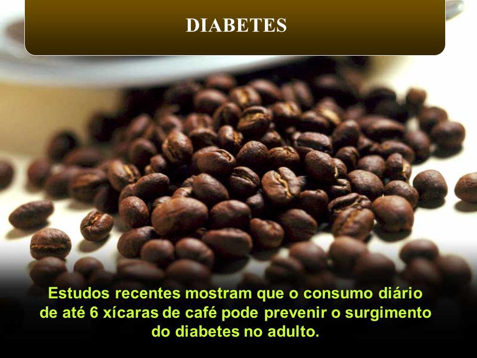 DIABETES Estudos recentes mostram que o consumo diário de até 6 xícaras de café pode prevenir o surgimento do diabetes no adulto.