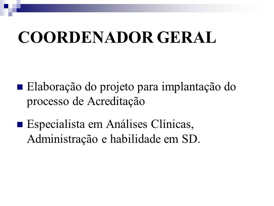 COORDENADOR GERAL Elaboração do projeto para implantação do processo de Acreditação.