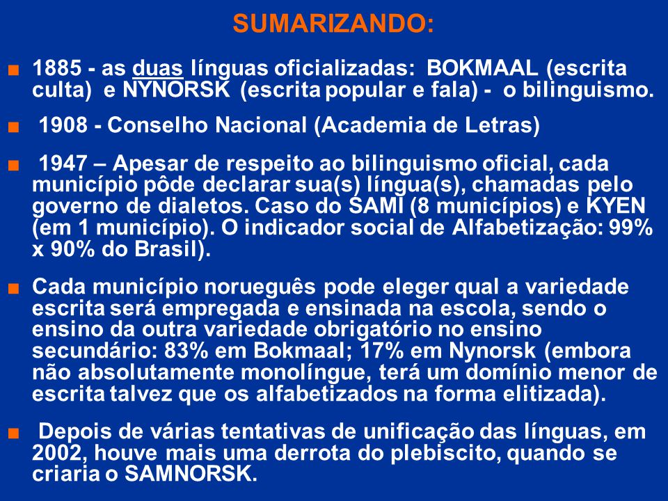 SUMARIZANDO: 1885 - as duas línguas oficializadas: BOKMAAL (escrita culta) e NYNORSK (escrita popular e fala) - o bilinguismo.