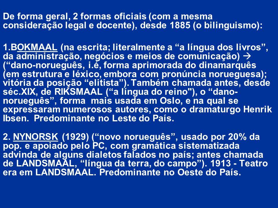De forma geral, 2 formas oficiais (com a mesma consideração legal e docente), desde 1885 (o bilinguismo):