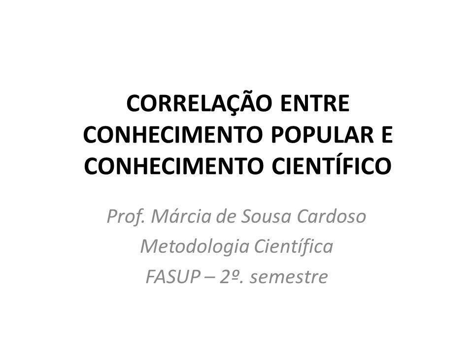 CORRELAÇÃO ENTRE CONHECIMENTO POPULAR E CONHECIMENTO CIENTÍFICO