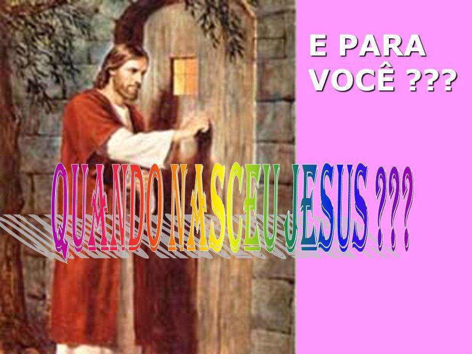 E PARA VOCÊ QUANDO NASCEU JESUS