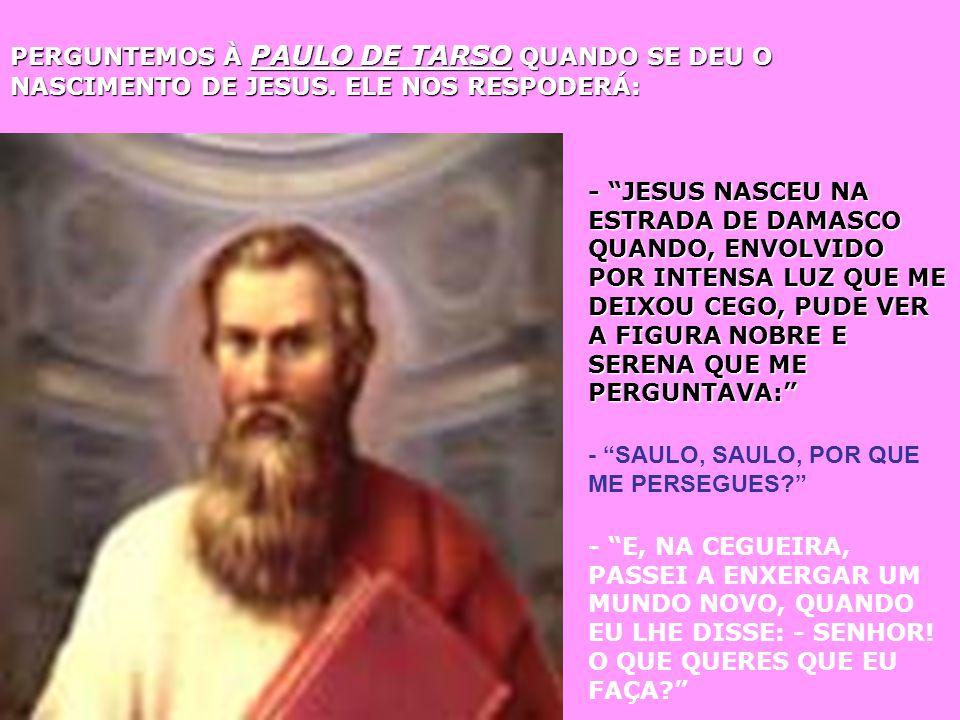PERGUNTEMOS À PAULO DE TARSO QUANDO SE DEU O NASCIMENTO DE JESUS