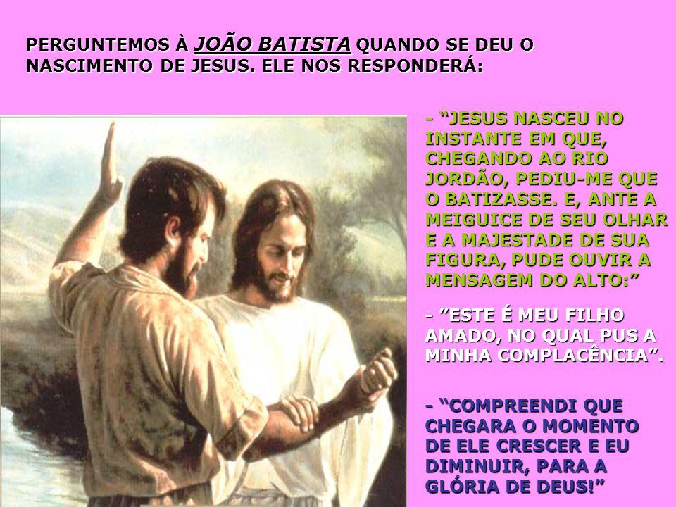 PERGUNTEMOS À JOÃO BATISTA QUANDO SE DEU O NASCIMENTO DE JESUS