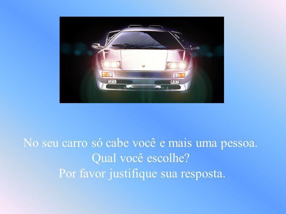 No seu carro só cabe você e mais uma pessoa. Qual você escolhe