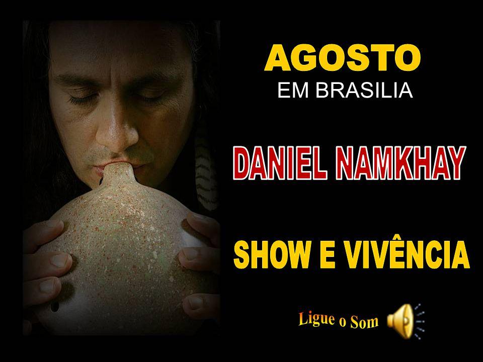 AGOSTO EM BRASILIA DANIEL NAMKHAY SHOW E VIVÊNCIA Ligue o Som