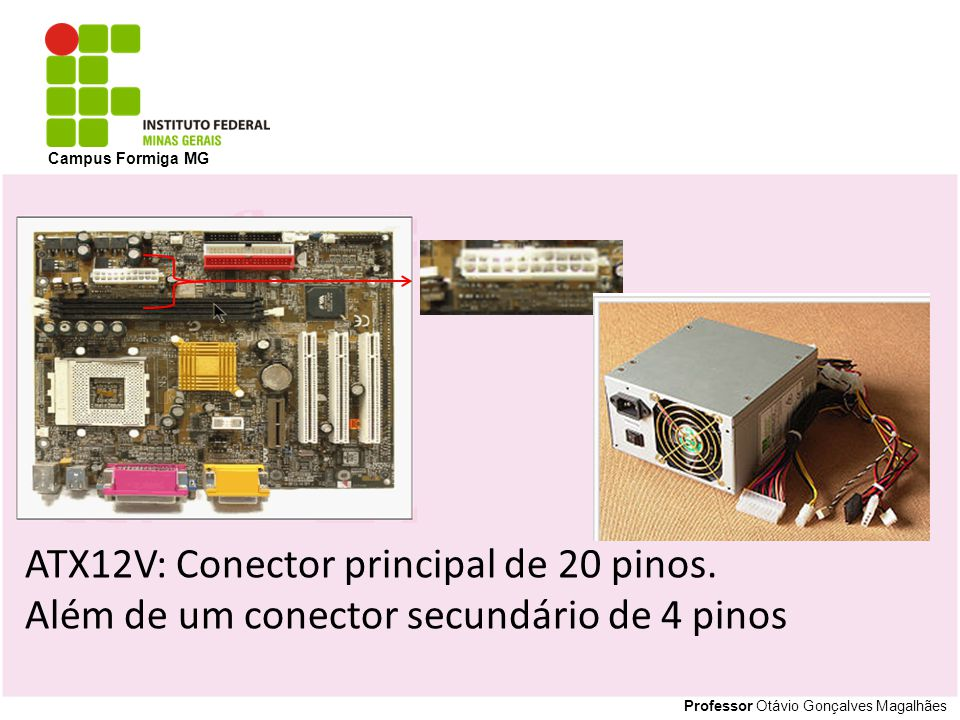 ATX12V: Conector principal de 20 pinos.