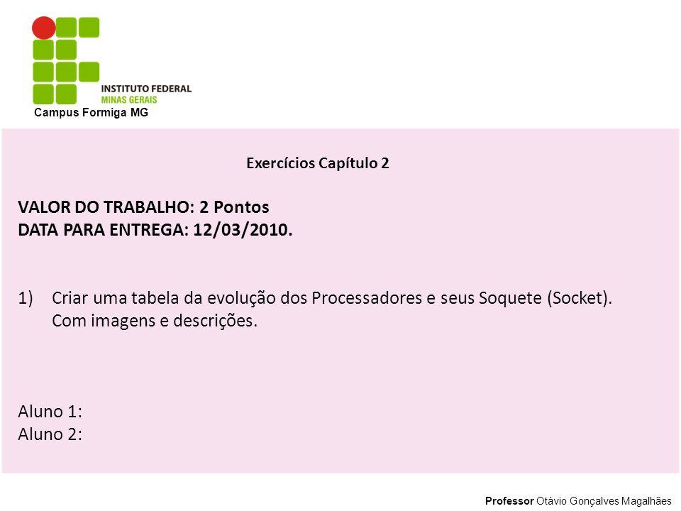 VALOR DO TRABALHO: 2 Pontos DATA PARA ENTREGA: 12/03/2010.
