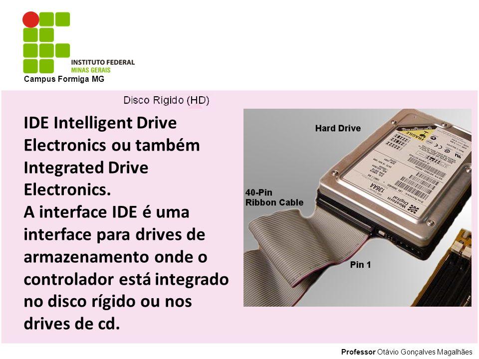 Campus Formiga MG IDE Intelligent Drive Electronics ou também Integrated Drive Electronics.
