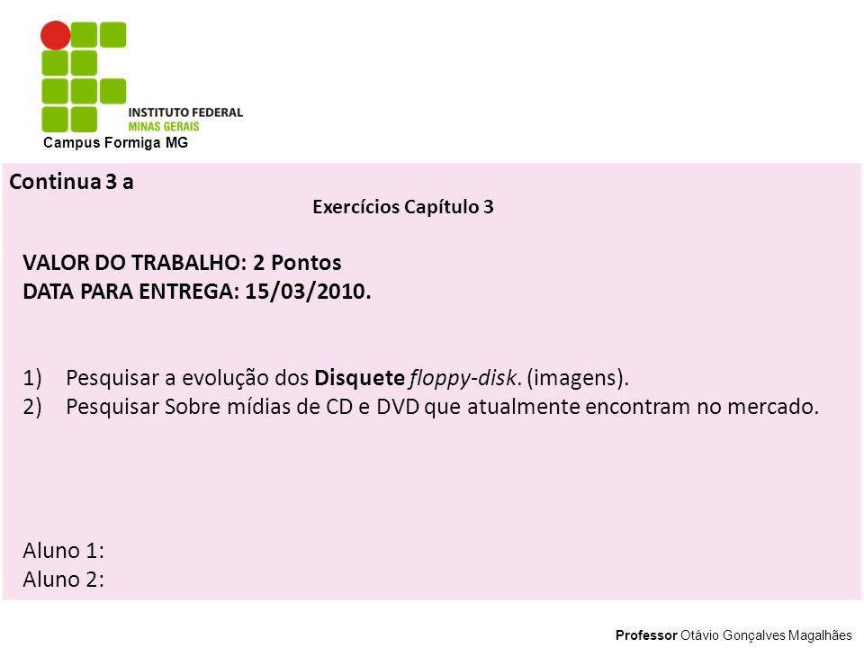 VALOR DO TRABALHO: 2 Pontos DATA PARA ENTREGA: 15/03/2010.