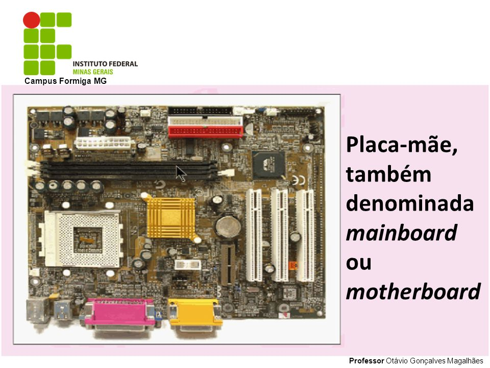 Placa-mãe, também denominada mainboard ou motherboard