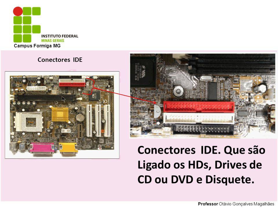 Conectores IDE. Que são Ligado os HDs, Drives de CD ou DVD e Disquete.