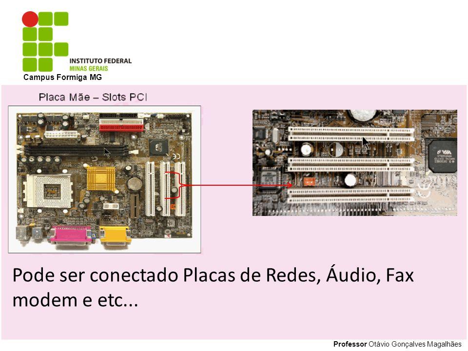 Pode ser conectado Placas de Redes, Áudio, Fax modem e etc...