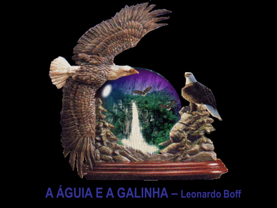 A ÁGUIA E A GALINHA – Leonardo Boff