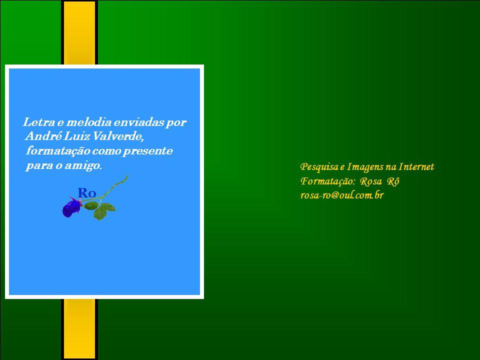 Letra e melodia enviadas por André Luiz Valverde, formatação como presente para o amigo.