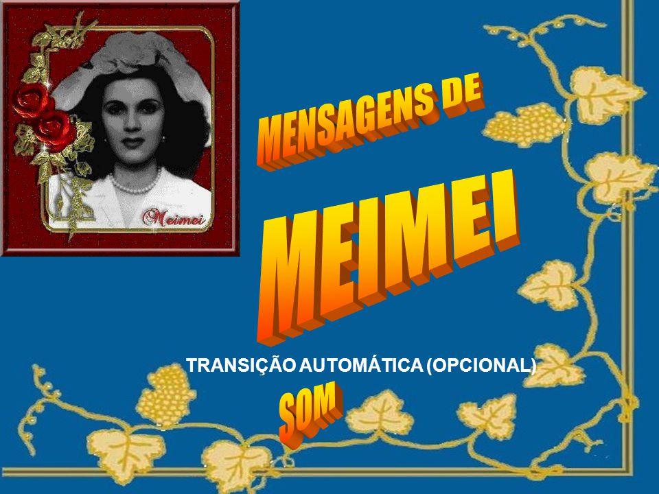 MENSAGENS DE MEIMEI TRANSIÇÃO AUTOMÁTICA (OPCIONAL) SOM