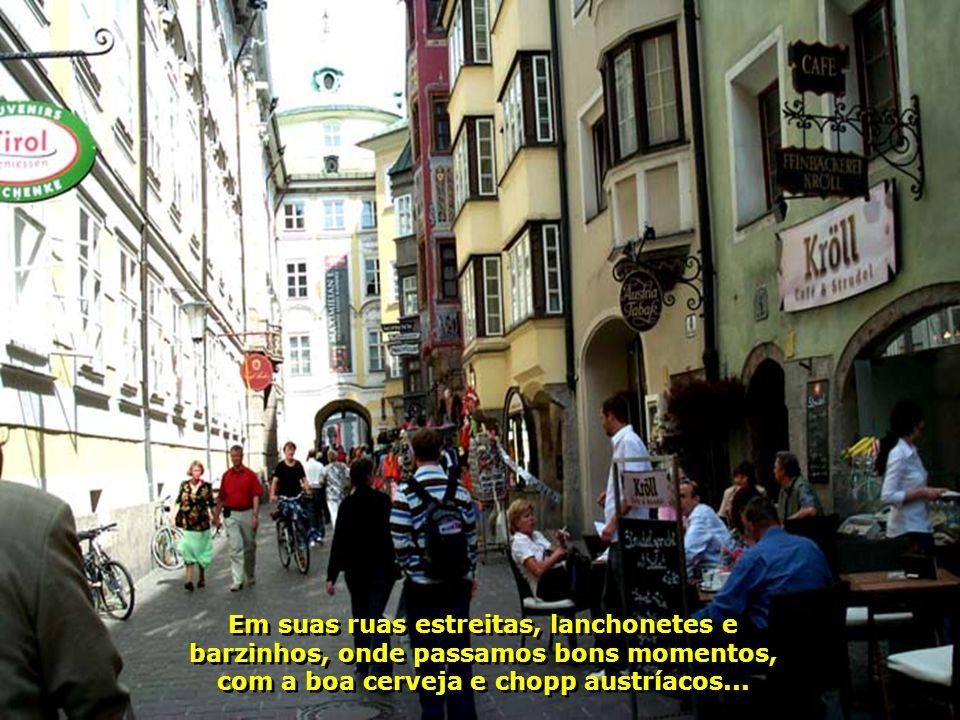 Em suas ruas estreitas, lanchonetes e barzinhos, onde passamos bons momentos, com a boa cerveja e chopp austríacos...