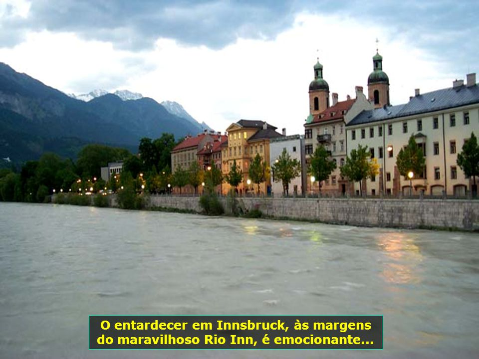 O entardecer em Innsbruck, às margens do maravilhoso Rio Inn, é emocionante...
