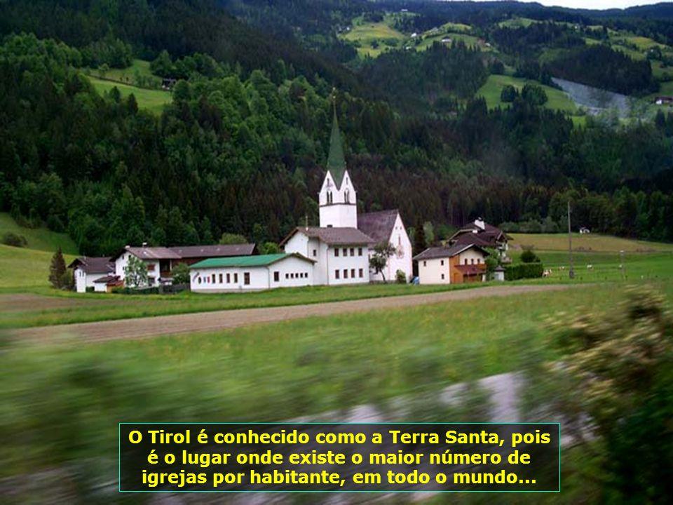 O Tirol é conhecido como a Terra Santa, pois é o lugar onde existe o maior número de igrejas por habitante, em todo o mundo...