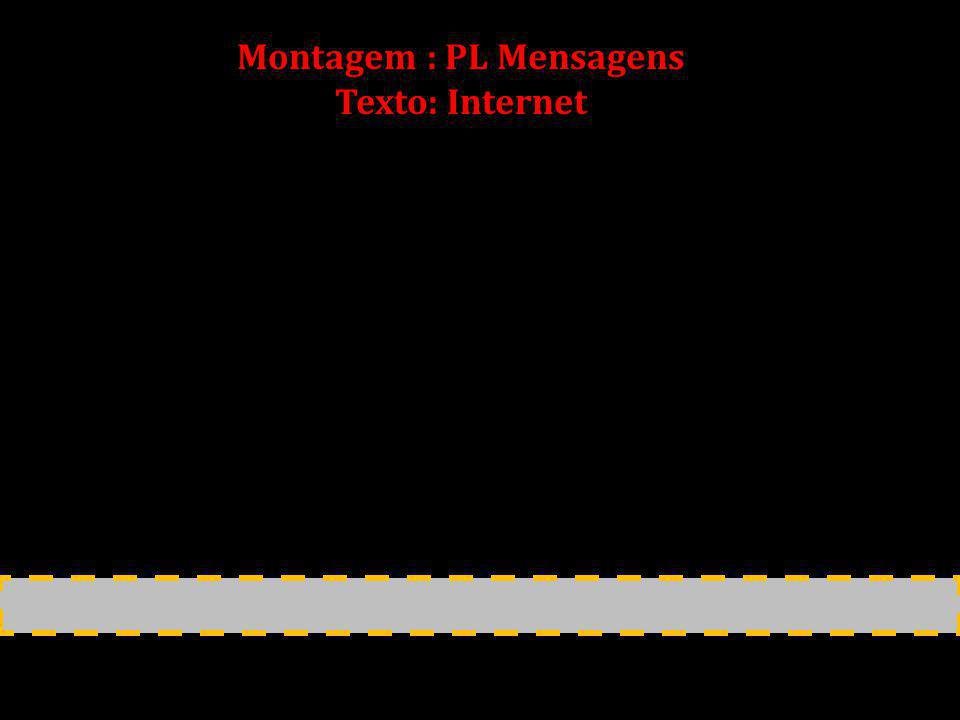 Montagem : PL Mensagens Texto: Internet
