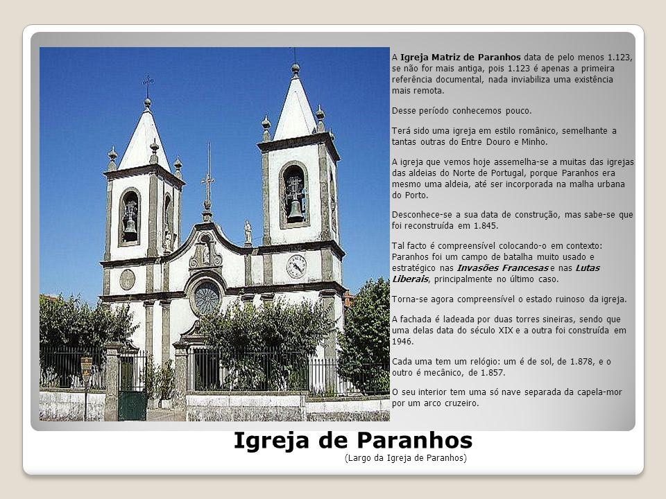 A Igreja Matriz de Paranhos data de pelo menos 1