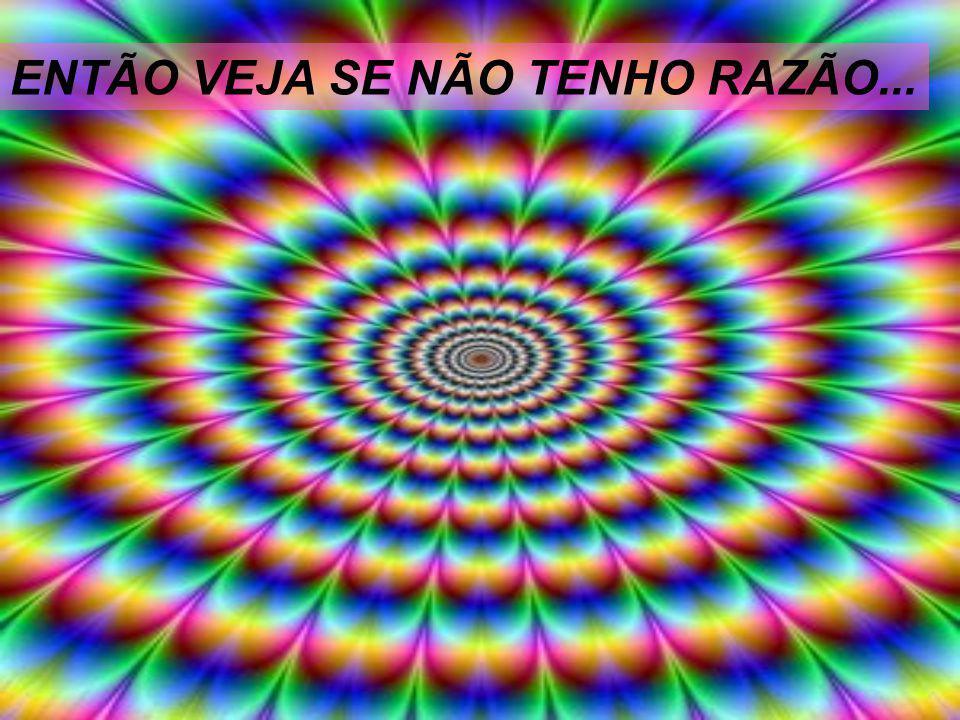 ENTÃO VEJA SE NÃO TENHO RAZÃO...