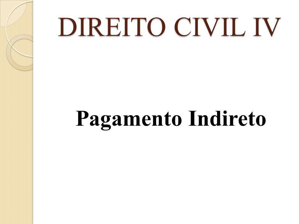 DIREITO CIVIL IV Pagamento Indireto