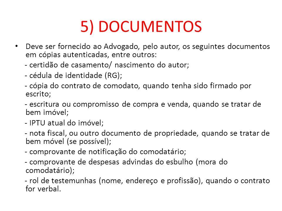 5) DOCUMENTOS Deve ser fornecido ao Advogado, pelo autor, os seguintes documentos em cópias autenticadas, entre outros: