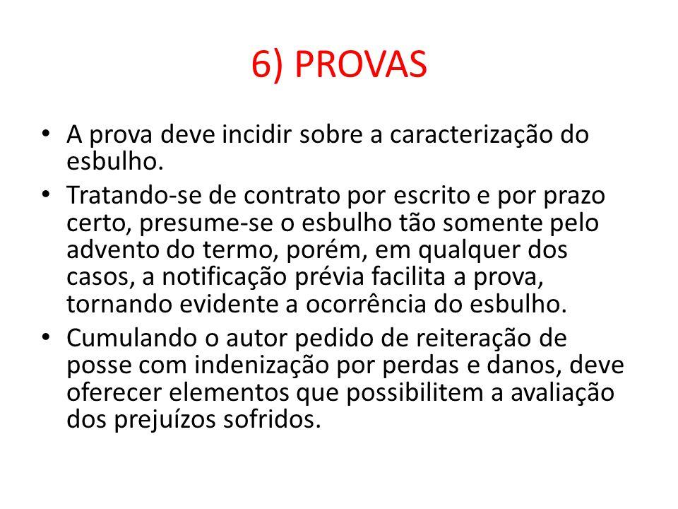 6) PROVAS A prova deve incidir sobre a caracterização do esbulho.