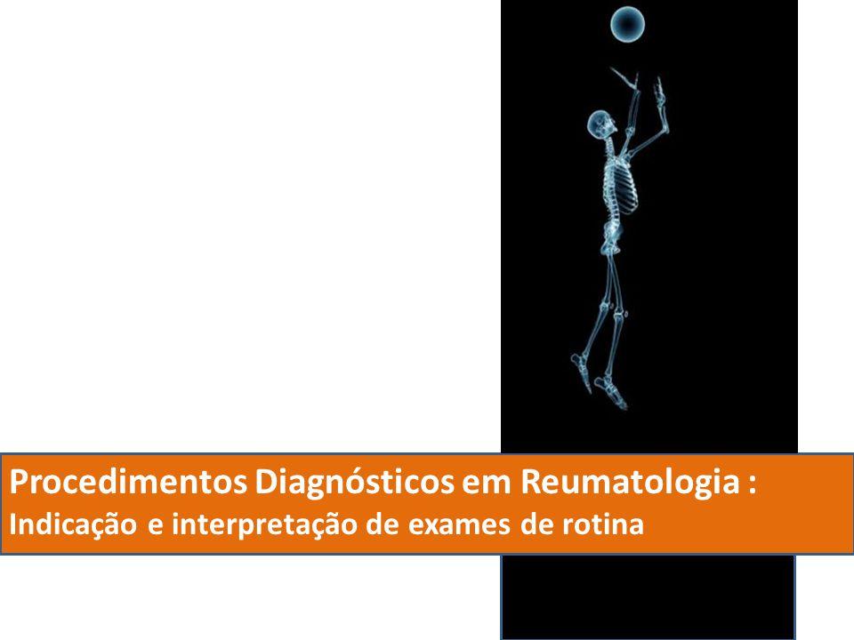 Procedimentos Diagnósticos em Reumatologia : Indicação e interpretação de exames de rotina