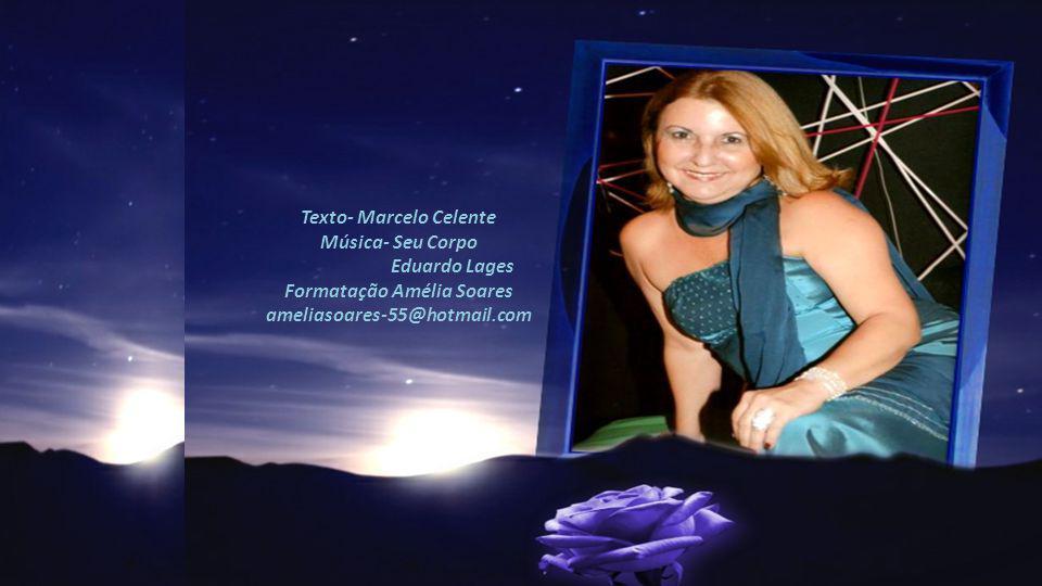 Texto- Marcelo Celente Música- Seu Corpo Eduardo Lages Formatação Amélia Soares ameliasoares-55@hotmail.com