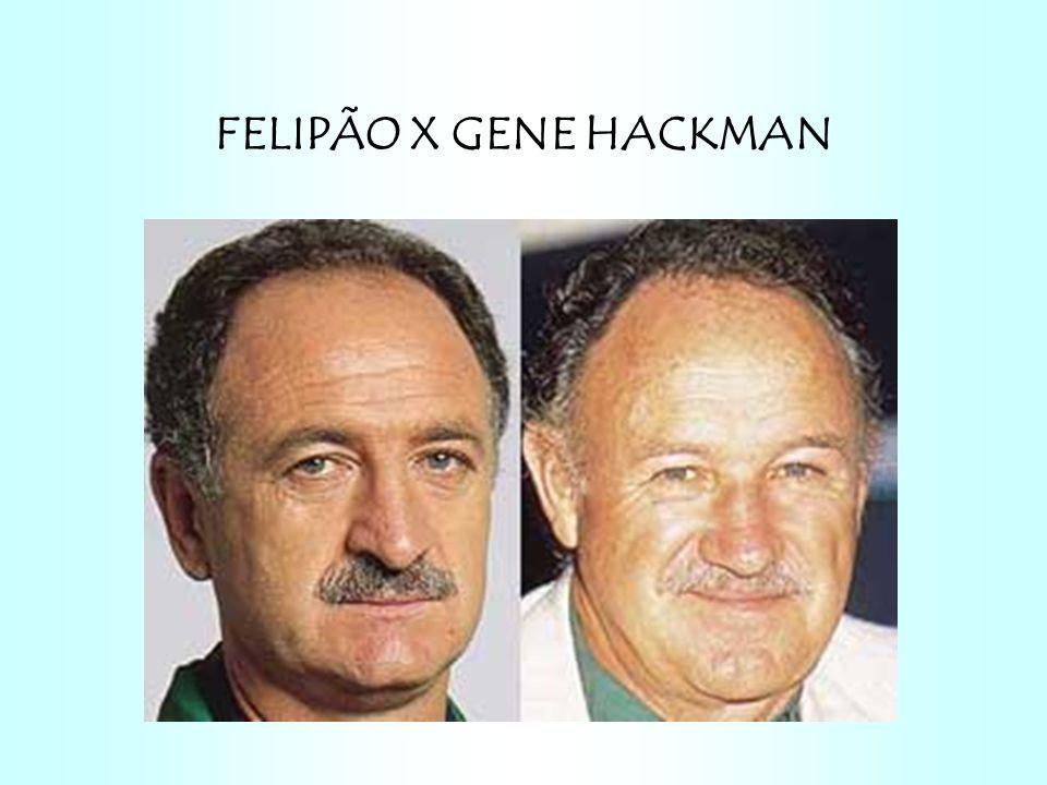 FELIPÃO X GENE HACKMAN