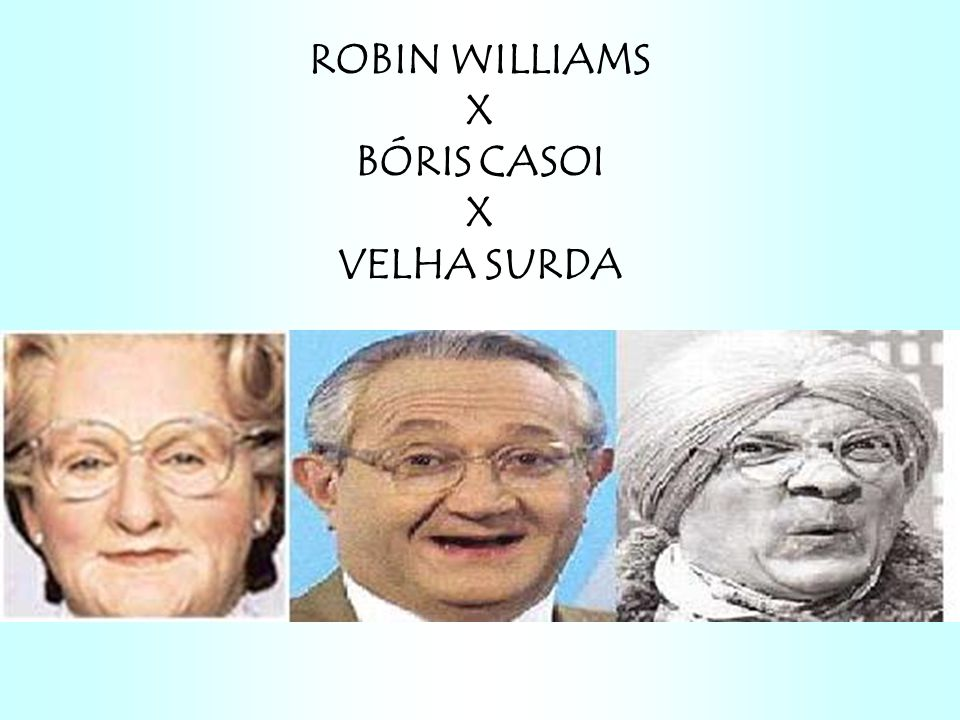 ROBIN WILLIAMS X BÓRIS CASOI X VELHA SURDA