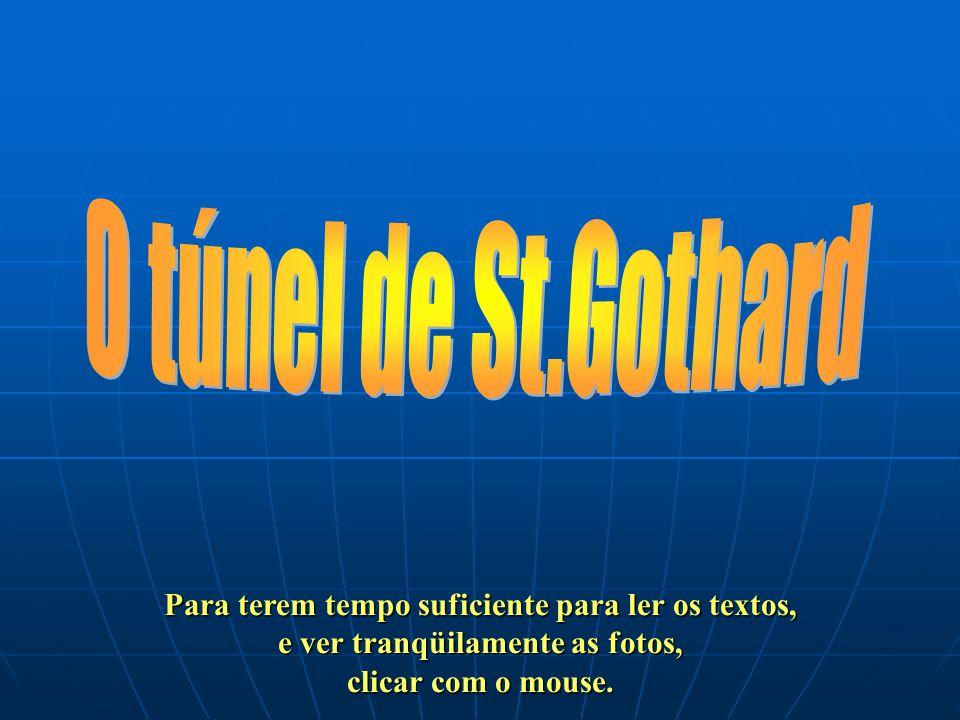 O túnel de St.Gothard Para terem tempo suficiente para ler os textos,