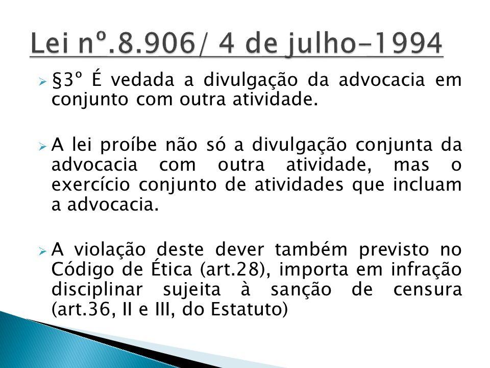 Lei nº.8.906/ 4 de julho-1994 §3º É vedada a divulgação da advocacia em conjunto com outra atividade.