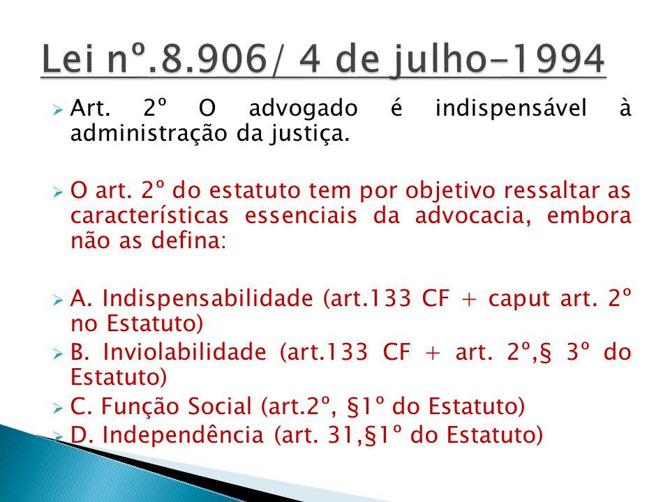 Lei nº.8.906/ 4 de julho-1994 Art. 2º O advogado é indispensável à administração da justiça.