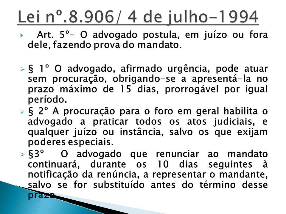 Lei nº.8.906/ 4 de julho-1994 Art. 5º- O advogado postula, em juízo ou fora dele, fazendo prova do mandato.