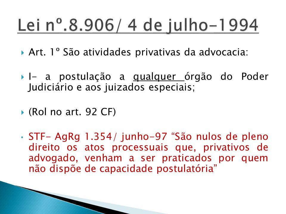 Lei nº.8.906/ 4 de julho-1994 Art. 1º São atividades privativas da advocacia: