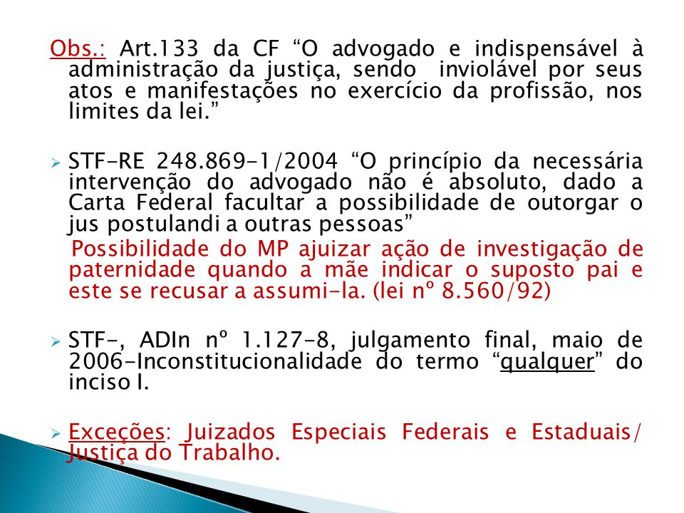 Obs.: Art.133 da CF O advogado e indispensável à administração da justiça, sendo inviolável por seus atos e manifestações no exercício da profissão, nos limites da lei.